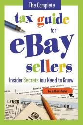 The Complete Tax Guide for E-commerce Retailers Including Amazon and EBay Sellers: How Online Sellers Can Stay in Compliance with the IRS and State Tax Laws