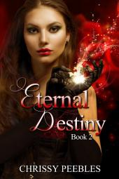 Eternal Destiny - Book 2 (A time travel, fantasy adventure, paranormal romance)