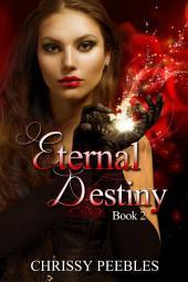 Eternal Destiny - Book 2 (A time travel, fantasy adventure, paranormal romance)