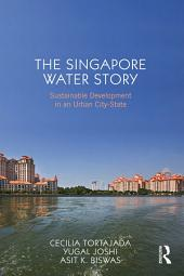 The Singapore Water Story: Sustainable Development in an Urban City State