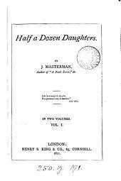 Half a dozen daughters. By J. Masterman: Volume 1