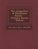 The Recognition of Pleistocene Faunas - Primary Source Edition