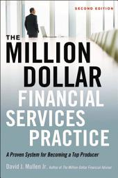 The Million-Dollar Financial Services Practice: A Proven System for Becoming a Top Producer, Edition 2