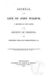 Journal of the Life of John Wilbur: A Minister of the Gospel in the Society of Friends