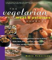 Vegetarian Meat & Potatoes Cookbook: 275 Hearty and Healthy Meat-Free Recipes