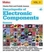 Encyclopedia of Electronic Components Volume 3: Sensors for Location, Presence, Proximity, Orientation, Oscillation, Force, Load, Human Input, Liquid and Gas Properties, Light, Heat, Sound, and Electricity