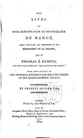 The Lives of Dom Armand-Jean Le Bouthillier de Rancé, Abbot Regular and Reformer of the Monastery of La Trappe; and of Thomas À Kempis ... With Some Account of the Principal Religious and Military Orders of the Roman Catholic Church