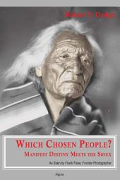 Which Chosen People? Manifest Destiny Meets the Sioux: As Seen by Frank Fiske, Frontier Photographer