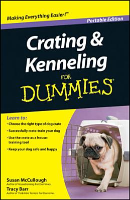 Crating and Kenneling For Dummies    Portable Edition PDF