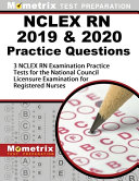 NCLEX RN 2019 & 2020 Practice Questions - 3 NCLEX RN Examination Practice Tests for the National Council Licensure Examination for Registered Nurses: