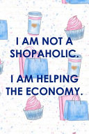 I Am Not a Shopaholic. I Am Helping the Economy: Blank Lined Notebook Journal Diary Composition Notepad 120 Pages 6x9 Paperback ( Shopping ) Pink and