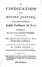 A Vindication of Divine Justice, in the Infliction of Endless Punishment for Sin: containing an answer to an anonymous pamphlet [by Samuel Bourn], intitled, The Scripture account of a future state considered