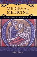 Medieval Medicine  The Art of Healing  from Head to Toe PDF