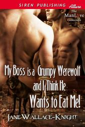 My Boss Is a Grumpy Werewolf and I Think He Wants to Eat Me!