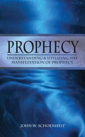 Prophecy: Understanding and Utilizing the Manifestation of Prophecy