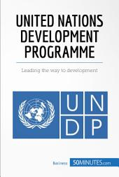 United Nations Development Programme: Leading the way to development