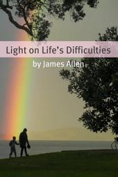 Light on life's Difficulties (Annotated with Biography about James Allen)