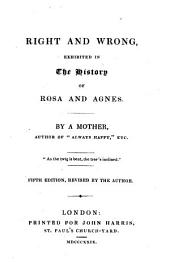 Right and wrong, exhibited in the history of Rosa and Agnes. By a mother [i.e. Maria E. Budden] ... Fifth edition, revised by the author