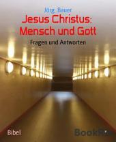 Jesus Christus: Mensch und Gott: Fragen und Antworten