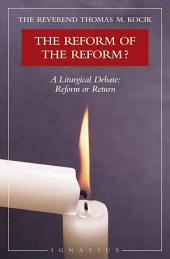 The Reform of the Reform?: A Liturgical Debate : Reform Or Return