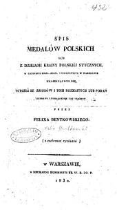 Spis medalow polskich lub z dziejami krainy polskiéj stycznych, w gabinecie Król. Alex