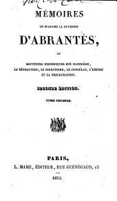 Mémoires de Madame la duchesse d'Abrantès: ou Souvenirs historiques sur Napoléon, la révolution, le directoire, le consulat, l'empire et la restauration, Volumes1à2