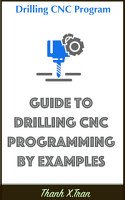 Drilling CNC Program  Guide to Drilling CNC Programming by     PDF