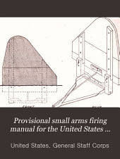 Provisional Small Arms Firing Manual: For the United States Army and for the Organized Militia of the United States. 1909