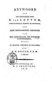 Antwoord aan den Eerwaarden Heer H. van Lottom, Roomsch-Katholijk priester te Amsterdam, over Zijne Eerwaarden's leerrede van Het leedgevoel der Roomsch-Katholijken, wegens de droevige scheuring in Gods kerk