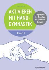 Aktivieren mit Handgymnastik: Fingerspiele für Menschen mit und ohne Demenz, Band 1