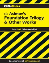 CliffsNotes on Asimov's Foundation Trilogy & Other Works