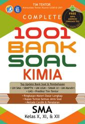 Complete 1001 Bank Soal Kimia SMA Kelas X,XI,&XII: Top Update Bank Soal & Pembahasan: UN SMA, SBMPTN, UM UGM, SIMAK UI, UM Mandiri, UAS, Prediksi Tim Tentor