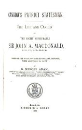 Canada's Patriot Statesman: The Life and Career of the Right Honourable Sir John A. Macdonald