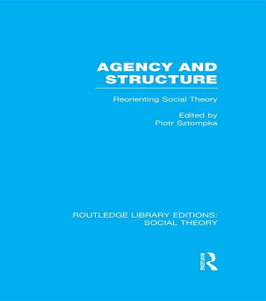 Agency and Structure  RLE Social Theory  PDF