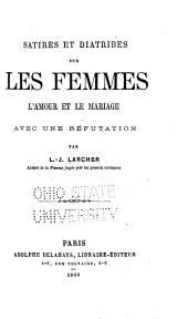 Satires et diatribes sur les femmes: l'amour et le marriage, avec une réfutation