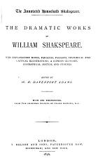 The annotated household Shakspeare. The dramatic works of William Shakspeare, with explanatory notes, ed. by W.H.D. Adams. With 370 engr. from the orig. designs of F. Howard