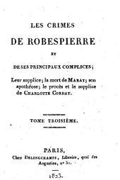 Les crimes de Robespierre et de ses principaux complices...: précis historique sur Robespierre, Couthon, Saint-Just, Payan, Henriot, Dumas, Fleuriot-Lescot, Coffinhal, Marat, Ch. Corday