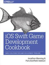 iOS Swift Game Development Cookbook: Simple Solutions for Game Development Problems, Edition 2
