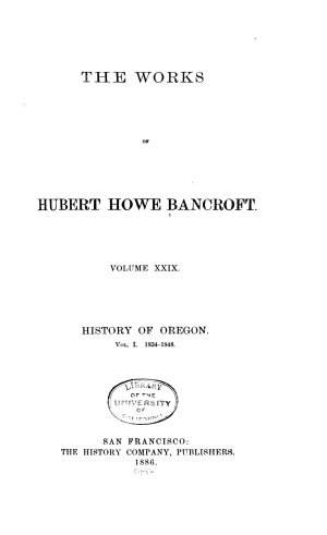 The Works of Hubert Howe Bancroft  History of Oregon  1886 1888
