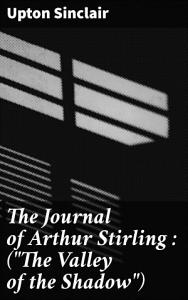The Journal of Arthur Stirling     The Valley of the Shadow   PDF