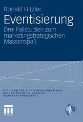 Eventisierung: Drei Fallstudien zum marketingstrategischen Massenspaß