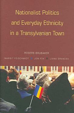 Nationalist Politics and Everyday Ethnicity in a Transylvanian Town PDF