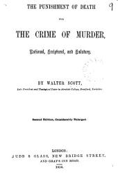 The punishment of death for the crime of murder, rational, Scriptural and salutary: Volume 9