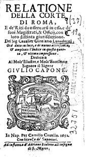 Relatione della corte di Roma, e de'riti da osseruarsi in essa, e de' suoi Magistrati, & officij, con la loro distinta giurisdittione