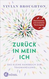 Zurück in mein Ich: Das kleine Handbuch zur Traumaheilung Mit einem Nachwort von Franz Ruppert