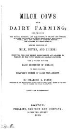 Milch Cows and Dairy Farming: Comprising the Breeds, Breeding, and Management; in Health and Disease, of Dairy and Other Stock, the Selection of Milch Cows, with a Full Explanation of Guenon's Method; the Culture of Forage Plants, and the Production of Milk, Butter and Cheese: ... Adapted to Farming in the United States and British Provinces