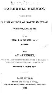 A farewell sermon preached in the Parish Church of North Waltham, on ... April 22, 1832 ... Also, an appendix, containing a brief account of the Lord's work in the parish of North Waltham, etc