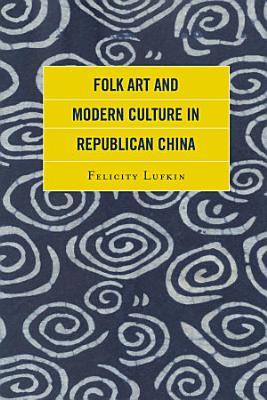 Folk Art and Modern Culture in Republican China PDF