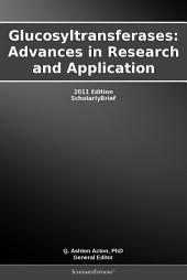 Glucosyltransferases: Advances in Research and Application: 2011 Edition: ScholarlyBrief