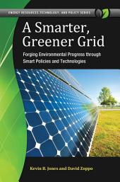 A Smarter, Greener Grid: Forging Environmental Progress through Smart Energy Policies and Technologies: Forging Environmental Progress through Smart Energy Policies and Technologies